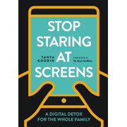 Stop Staring at Screens! : A Digital Detox for the Whole Family