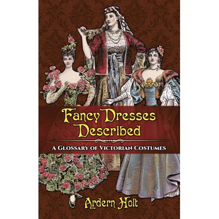 Fancy Dresses Described : A Glossary of Victorian Costumes