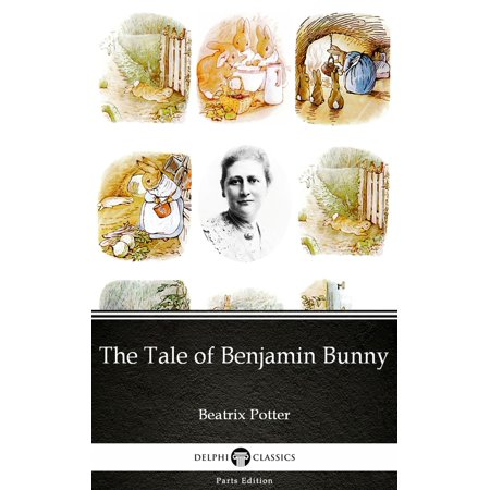 The Tale of Benjamin Bunny by Beatrix Potter - Delphi Classics (Illustrated) - eBook Beatrix Potter Benjamin Bunny