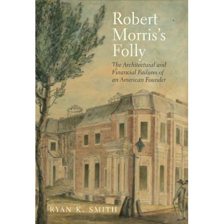 Robert Morriss Folly   The Architectural And Financial Failures Of An American Founder