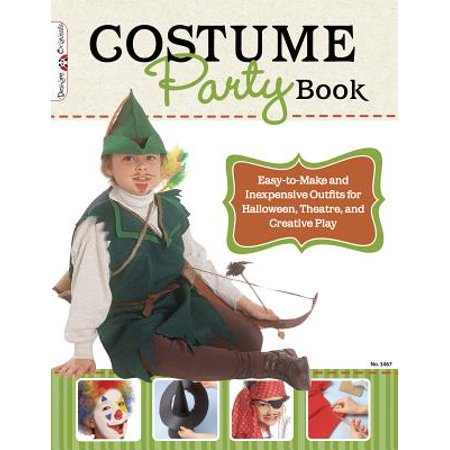 Costume Party Book : Easy-To-Make and Inexpensive Outfits for Halloween, Theatre, and Creative - Original And Easy To Make Halloween Costumes
