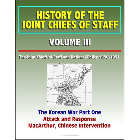 Korean Parts (History of the Joint Chiefs of Staff: Volume III: The Joint Chiefs of Staff and National Policy 1950 - 1951, The Korean War Part One - Attack and Response, MacArthur, Chinese Intervention - eBook)