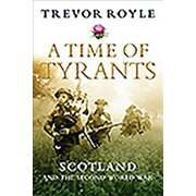A Time of Tyrants : Scotland and the Second World War