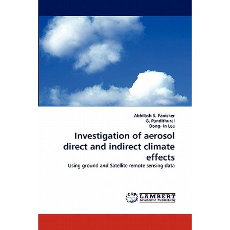 Investigation of Aerosol Direct and Indirect Climate (Direct And Indirect Effects Of Climate Change)