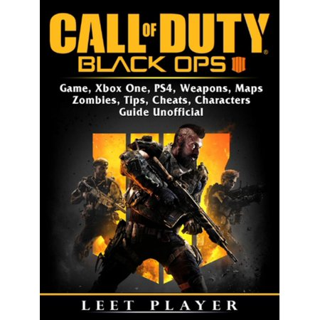 Call of Duty Black Ops 4 Game, Xbox One, PS4, Weapons, Maps, Zombies, Tips, Cheats, Characters, Guide Unofficial - (Best 4 Player Local Xbox One Games)