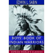 Boys' Book of Indian Warriors and Heroic Indian Women (Esprios Classics) (Paperback)