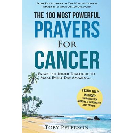 Prayer the 100 Most Powerful Prayers for Cancer 2 Amazing Bonus Books to  Pray for Miracles & Daily Prayers : Establish Inner Dialogue to Make Every