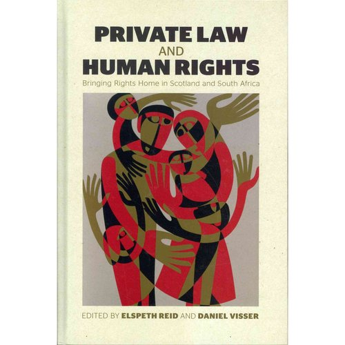 Private Law and Human Rights: Bringing Rights Home in Scotland and South Africa
