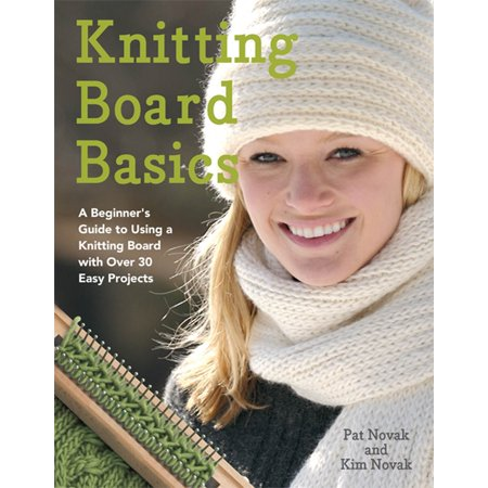 Knitting Board Basics : A Beginner's Guide to Using a Knitting Board with Over 30 Easy