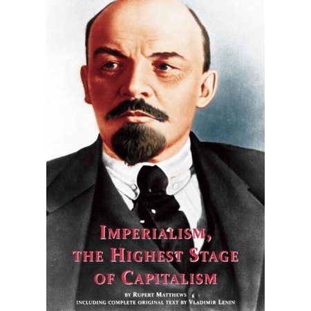 Imperialism, the Highest Stage of Capitalism: including full original text by Lenin - (Neo Colonialism The Last Stage Of Imperialism)