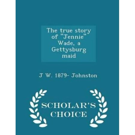 The True Story of Jennie Wade, a Gettysburg Maid - Scholar's Choice Edition