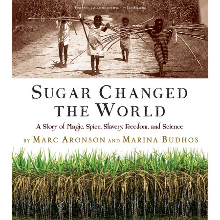 Sugar Changed the World : A Story of Magic, Spice, Slavery, Freedom, and -
