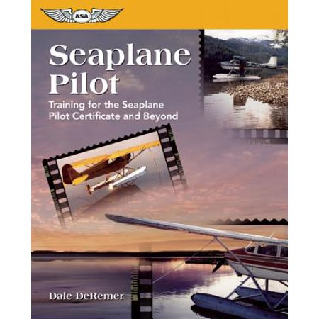 Seaplane Pilot : Training for the Seaplane Certificate and Beyond