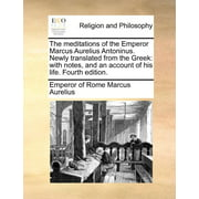 The Meditations of the Emperor Marcus Aurelius Antoninus. Newly Translated from the Greek : With Notes, and an Account of His Life. Fourth Edition.