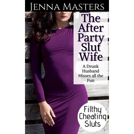 The After Party Slut Wife: A Drunk Husband Misses All the Fun - eBook