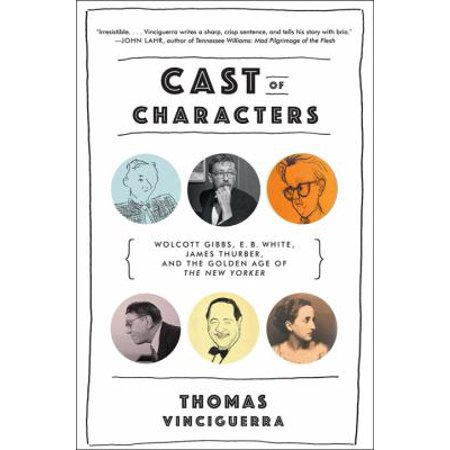 Cast Of Characters  Wolcott Gibbs  E  B  White  James Thurber  And The Golden Age Of The New Yorker