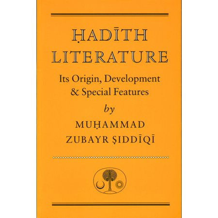 Hadith Literature : Its Origin, Development & Special Features