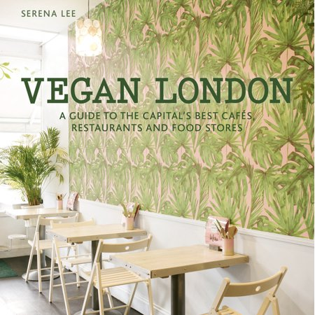 Vegan London : A guide to the capital's best cafes, restaurants and food (Best Barbecue Restaurants London)
