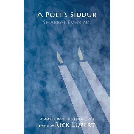 A Poet's Siddur : Friday Evening: Liturgy Through the Eyes of Poets