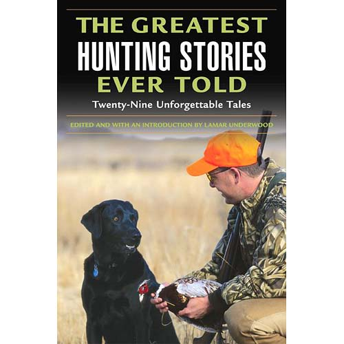 The Greatest Hunting Stories Ever Told: Twenty-Nine Unforgettable Tales