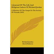 A Journal of the Life and Religious Labors of Richard Jordan: A Minister of the Gospel in the Society of Friends (1829)