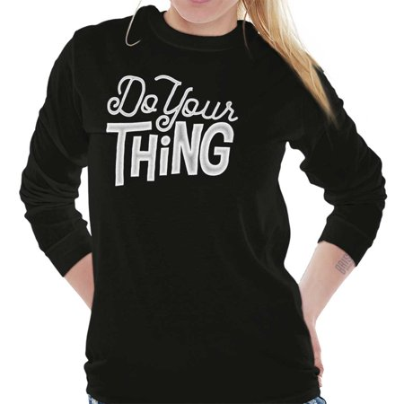 Do Your Thing Cool Gift Cute Edgy Sarcastic Novelty Funny Gym Long Sleeve
