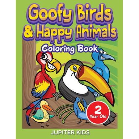 Goofy Birds & Happy Animals : Coloring Book 2 Year (Farm Animal Activities For 2 Year Olds)