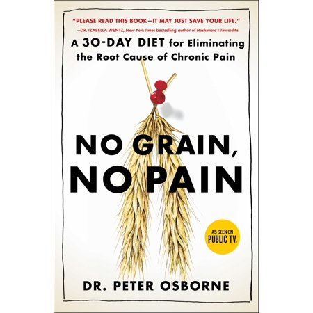 No Grain, No Pain : A 30-Day Diet for Eliminating the Root Cause of Chronic