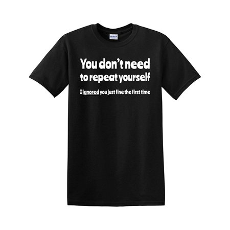 Thread Science You Don't Need to Repeat Yourself I Ignored You Just Fine The First Time Sarcastic Sarcasm Funny Men's Adult Graphic Tee Humor Pun T-Shirt Apparel (Don T Let Your President T Shirt)