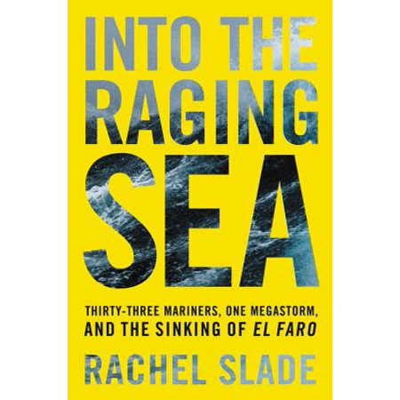 Into the Raging Sea : Thirty-Three Mariners, One Megastorm, and the Sinking of El (Sinking Of The Lusitania Terror At Sea)