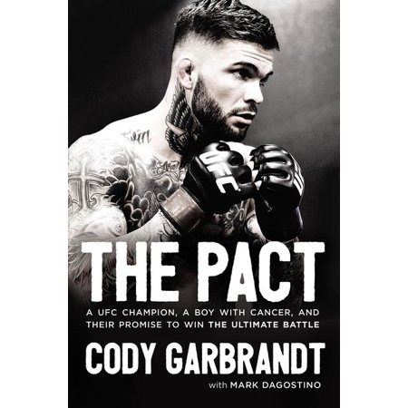 The Pact : A Ufc Champion, a Boy with Cancer, and Their Promise to Win the Ultimate Battle (Paperback)