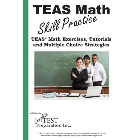 Teas Math Skill Practice : Teas(r) Math Tutorials, Practice Questions and Multiple Choice Strategies