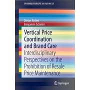 Vertical Price Coordination and Brand Care : Interdisciplinary Perspectives on the Prohibition of Resale Price Maintenance