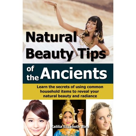 Natural Beauty Tips of the Ancients: Learn the secrets of using common household items to reveal your natural beauty and radiance - (Household Items To Use As A Dildo)