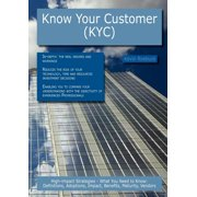 Know Your Customer (Kyc) : High-Impact Strategies - What You Need to Know: Definitions, Adoptions, Impact, Benefits, Maturity, Vendors