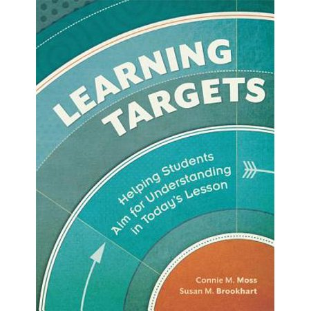 Learning Targets : Helping Students Aim for Understanding in Today