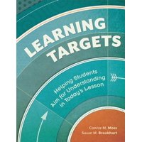 Learning Targets : Helping Students Aim for Understanding in Today's Lesson