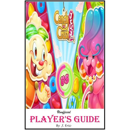 Tip Top Guides (Candy Crush Jelly Saga: The Ultimate Secret Unofficial Players Guide for Getting Marvelous Journey with Top Tips, Tricks, Strategies, to Level up Fast in Most Difficult Level -)