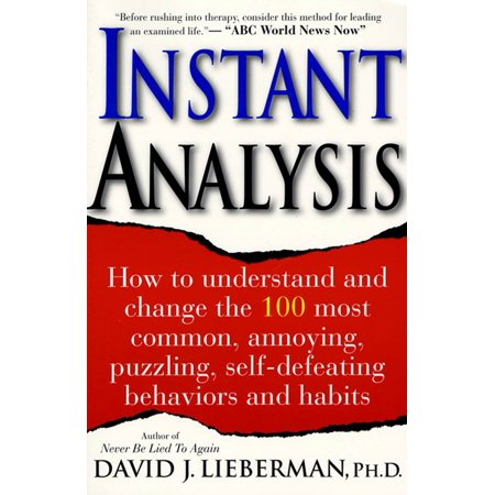 Instant Analysis : How to Understand and Change the 100 Most Common, Annoying, Puzzling, Self-Defeating Behaviors and Habits
