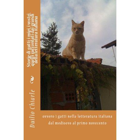 Storie di gatti: i miei, i vostri, quelli raccontati dai grandi della letteratura italiana ovvero i gatti nella letteratura italiana dal medioevo al primo novecento - eBook - Di No Al Halloween