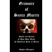 Grimoire of Santa Muerte: Spells and Rituals of Most Holy Death, the Unofficial Saint of Mexico - eBook