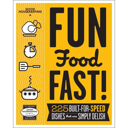 Good Housekeeping Fun Food Fast! : 225 Built-For-Speed Dishes That Are Simply (Best Fast Food Dishes)