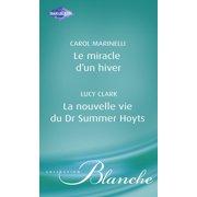 Le miracle d'un hiver - La nouvelle vie du Dr Summer Hoyts (Harlequin Blanche) - eBook