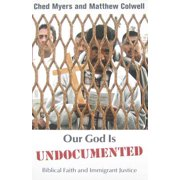 Our God Is Undocumented : Biblical Faith and Immigrant Justice