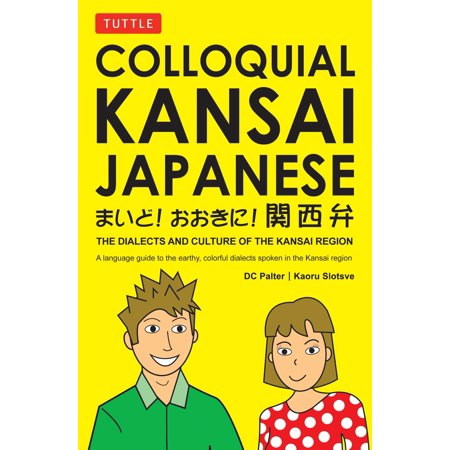 Colloquial Kansai Japanese : The Dialects and Culture of the Kansai Region: A Japanese Phrasebook and Language (Number Of Languages And Dialects In India)