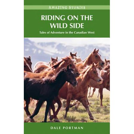 Riding on the Wild Side: Tales of Adventure in the Canadian West - eBook