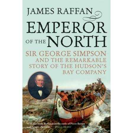 Emperor of the North: Sir George Simpson & the Remarkable Story of the Hudson's Bay Company - image 1 de 1