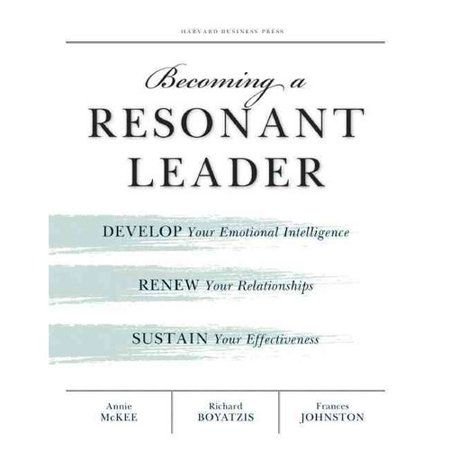 Becoming a Resonant Leader: Develop Your Emotional Intelligence, ReNew Your Relationships, Sustain Your... by