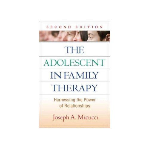 The Adolescent in Family Therapy: Harnessing the Power of Relationships