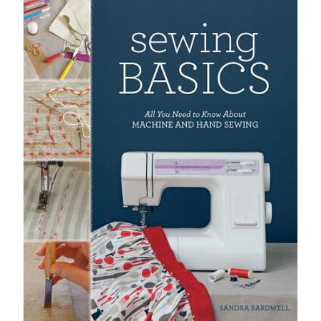 Sewing Basics : All You Need to Know About Machine and Hand Sewing Sandra Betzina Sewing